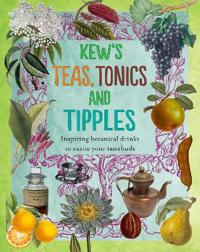 Kew's Teas, Tonics and Tipples: Inspiring Botanical Drinks to Excite Your Tastebuds