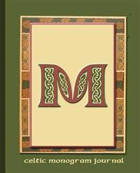 M: Celtic Monogram Journal: Journal Notebook Diary with Celtic Sayings & Quotes Translated. Explore Your Scottish or Iris