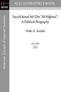 Sayyid Jamal Ad-Din Al-Afghani: A Political Biography