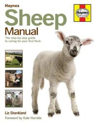 Sheep Manual: The Complete Step-By-Step Guide to Caring for Your Flock