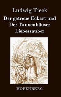 Der Getreue Eckart Und Der Tannenhauser / Liebeszauber