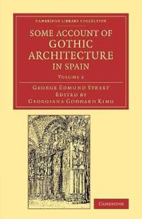 Some Account of Gothic Architecture in Spain 2 Volume Set Some Account of Gothic Architecture in Spain