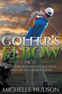 Golfer's Elbow Facts: Learn Proven Ways to Manage and Treat Golfer's Elbow