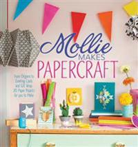 Mollie Makes Papercraft: From Origami to Greeting Cards and Gift Wrap, 20 Paper Projects for You to Make