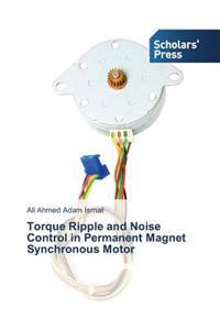 Torque Ripple and Noise Control in Permanent Magnet Synchronous Motor