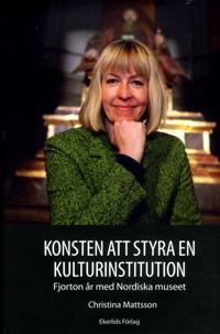 Konsten att styra en kulturinstitution : fjorton år med Nordiska museet