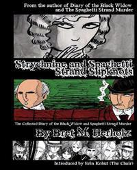 Strychnine and Spaghetti Strand Slipknots: The Collected Diary of the Black Widow and Spaghetti Strand Murder