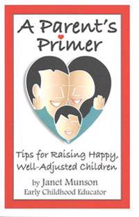 A Parent's Primer: Tips for Raising Happy, Well-Adjusted Children