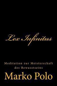 Lex Infinitus: Meditation Zur Meisterschaft Des Bewusstseins