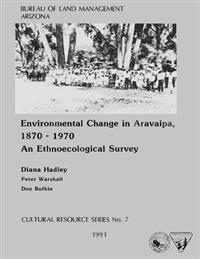Environmental Change in Aravaipa, 1870-1970 an Ethnoecological Survey
