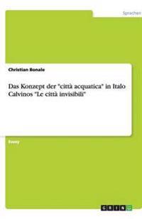 """Das Konzept Der """"Citta Acquatica"""" in Italo Calvinos """"Le Citta Invisibili"""""""