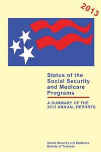 Status of the Social Security and Medicare Programs: A Summay of the 2013 Annual Reports