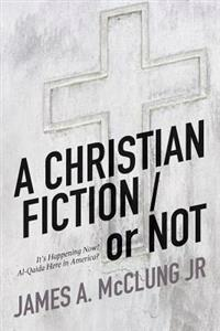 A Christian Fiction / Or Not: It's Happening Now! Al-Qaida Here in America?