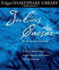 Julius Caesar: A Fully-Dramatized Audio Production from Folger Theatre