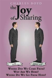The Joy of Sharing: Where Did We Come from ? Why Are We Here ? Where Do We Go from Here ?