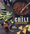 The Chili Cookbook: A History of the One-Pot Classic, with Cook-Off Worthy Recipes from Three-Bean to Four-Alarm and Con Carne to Vegetari