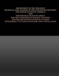 Department of the Treasury Technical Explanation of the Convention Between the United States of America and the Republic of South Africa: For the Avoi