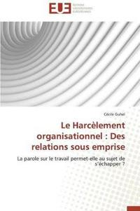 Le Harcelement Organisationnel: Des Relations Sous Emprise