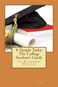 8 Simple Tasks: The College Student's Guide to Academic Success
