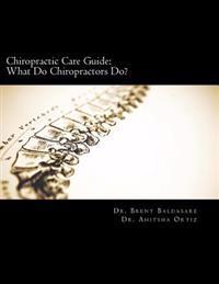 Chiropractic Care Guide: What Do Chiropractors Do?