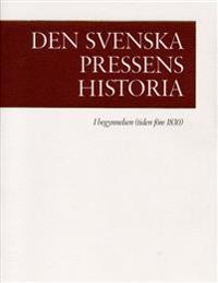 Den svenska pressens historia. 1, I begynnelsen (tiden före 1830)