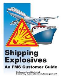 Shipping Explosives: An Fms Customer Guide (Black and White)