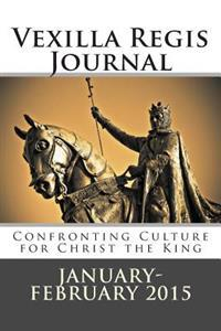 Vexilla Regis Journal: Confronting Culture for Christ the King