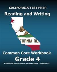 California Test Prep Reading and Writing Common Core Workbook Grade 4: Preparation for the Smarter Balanced (Sbac) Assessments
