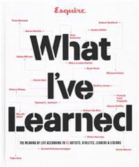 Esquire What I've Learned: The Meaning of Life According to 65 Artists, Athletes, Leaders & Legends