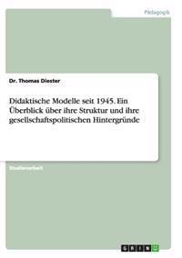Didaktische Modelle Seit 1945. Ein UEberblick UEber Ihre Struktur Und Ihre Gesellschaftspolitischen Hintergrunde