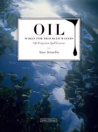 Oil Makes for Troubled Waters: Oft-Forgotten Spill Lessons