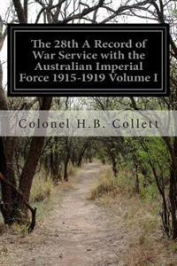 The 28th a Record of War Service with the Australian Imperial Force 1915-1919 Volume I