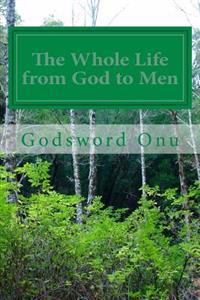 The Whole Life from God to Men: Enjoying the Fulness of God's Provisions for You