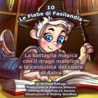 Le Fiabe Di Fasilandia - 10: La Battaglia Magica Con Il Drago Malefico E La Conquista del Cuore Di Astra