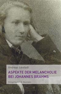 Aspekte der Melancholie bei Johannes Brahms