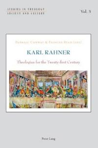 Karl Rahner: Theologian for the Twenty-First Century
