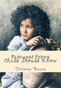 """Pictures Every Child Should Know: """"A Selection of the World's Art Masterpieces for Young People"""""""