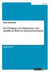 Der Ubergang Vom Dokumentar- Zum Spielfilm Im Werk Von Krzysztof Kieslowski