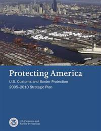 Protecting America: U.S. Customs and Border Protection 2005-2010 Strategic Plan