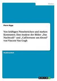 """Von Kraftigen Pinselstrichen Und Starken Kontrasten. Eine Analyse Der Bilder """"Das Nachtcafe Und """"Cafeterrasse Am Abend Von Vincent Van Gogh"""