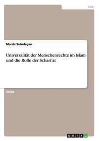 Universalitat Der Menschenrechte Im Islam Und Die Rolle Der Schari'at