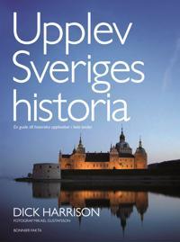Upplev Sveriges historia : en guide till historiska upplevelser i hela landet