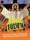Faith Fusion: Knowing, Loving, and Serving Christ in the Catholic Church