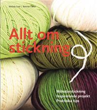 Allt om stickning : mönsterstickning, inspirerande projekt, praktiska tips