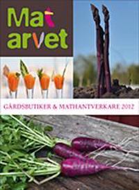 Matarvet : gårdsbutiker och mathantverkare 2012
