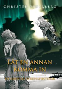 Låt en annan komma in : en gruvlig Kirunahistoria