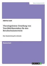 Theoriegeleitete Erstellung Von Text-Bild-Materialien Fur Den Berufsschulunterricht