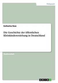 Die Geschichte Der Offentlichen Kleinkindererziehung in Deutschland