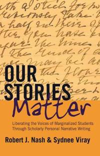Our Stories Matter: Liberating the Voices of Marginalized Students Through Scholarly Personal Narrative Writing