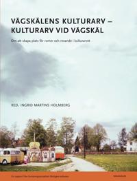 Vägskälens kulturarv - kulturarv vid vägskäl : om att skapa plats för romer och resande i kulturarvet